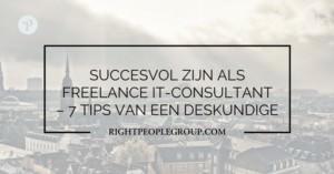 Succesvol zijn als freelance IT-consultant – 7 tips van een deskundige