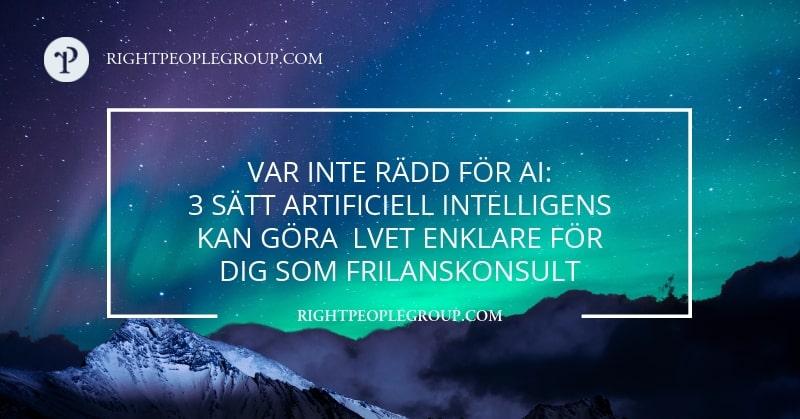 Var inte rädd för AI- 3 sätt artificiell intelligens kan göra livet enklare för dig som frilanskonsult