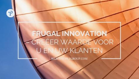 Frugal innovation – creëer waarde voor u en uw klanten met omgekeerde innovatie