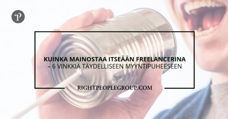Kuinka mainostaa itseään freelancerina - 6 vinkkiä täydelliseen myyntipuheeseen